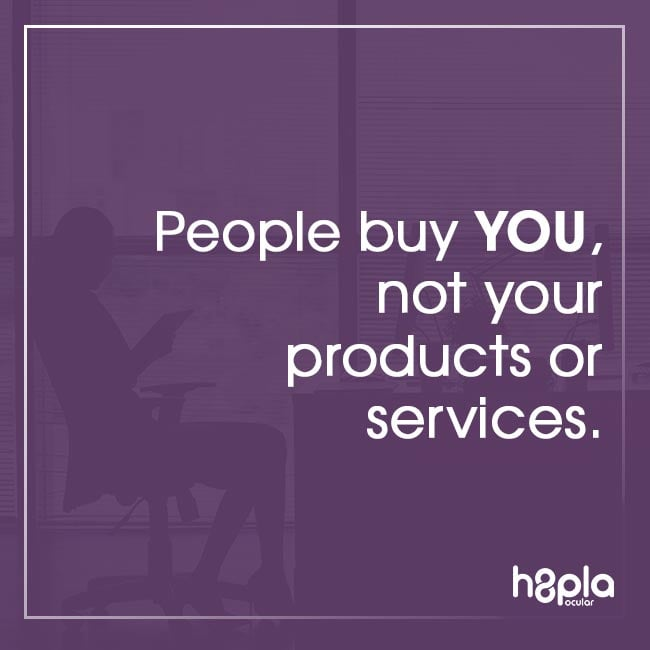 your customers overwhelmingly buy you and from you, because they like, trust and